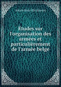 Études sur l'organisation des armées et particulièrement de l'armée belge, Alexis Henri Brialmont обложка-превью