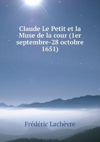 Claude Le Petit et la Muse de la cour (1er septembre-28 octobre 1651), Frederic Lachevre обложка-превью