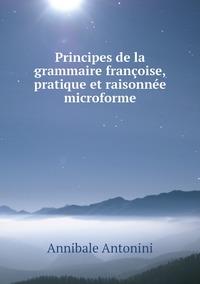 Principes de la grammaire françoise, pratique et raisonnée microforme, Annibale Antonini обложка-превью