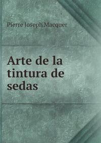Arte de la tintura de sedas, Pierre Joseph Macquer обложка-превью