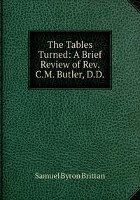 The Tables Turned: A Brief Review of Rev. C.M. Butler, D.D., Samuel Byron Brittan обложка-превью