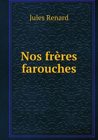 Nos frères farouches, Jules Renard обложка-превью