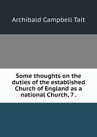 Some thoughts on the duties of the established Church of England as a national Church, 7 ., Archibald Campbell Tait обложка-превью