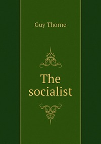 The socialist, Guy Thorne обложка-превью