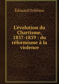 L'évolution du Chartisme, 1837-1839 : du réformisme à la violence, Edouard Dolleans обложка-превью