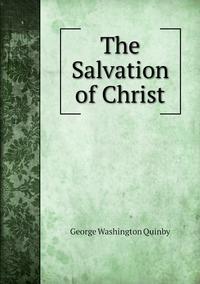 The Salvation of Christ, George Washington Quinby обложка-превью