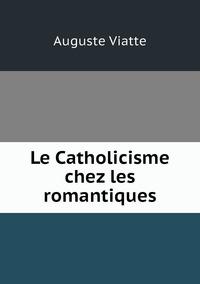 Le Catholicisme chez les romantiques, Auguste Viatte обложка-превью