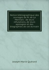 Notice bibliographique des ouvrages de M. de La Mennais : de leurs réfutations, de leurs apologies et des biographies de cet écrivain, Joseph-Marie Querard обложка-превью