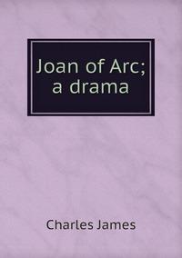 Joan of Arc; a drama, Charles James обложка-превью