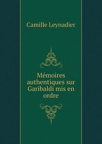 Mémoires authentiques sur Garibaldi mis en ordre, Camille Leynadier обложка-превью
