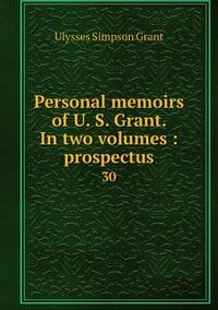 Personal memoirs of U. S. Grant. In two volumes : prospectus: 30, Ulysses Simpson Grant обложка-превью