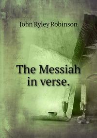 The Messiah in verse., John Ryley Robinson обложка-превью