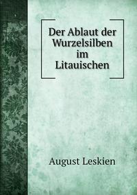 Der Ablaut der Wurzelsilben im Litauischen, August Leskien обложка-превью