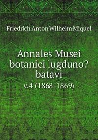 Annales Musei botanici lugduno?batavi.: v.4 (1868-1869), Friedrich Anton Wilhelm Miquel обложка-превью