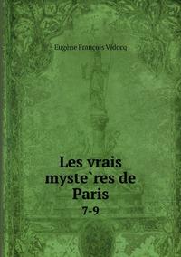 Les vrais mystères de Paris: 7-9, Eugene Francois Vidocq обложка-превью