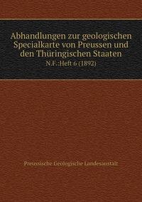 Abhandlungen zur geologischen Specialkarte von Preussen und den Thüringischen Staaten: N.F.:Heft 6 (1892), Preussische Geologische Landesanstalt обложка-превью