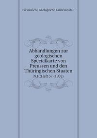 Abhandlungen zur geologischen Specialkarte von Preussen und den Thüringischen Staaten: N.F.:Heft 37 (1902), Preussische Geologische Landesanstalt обложка-превью