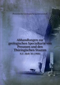 Abhandlungen zur geologischen Specialkarte von Preussen und den Thüringischen Staaten: N.F.:Heft 30 (1900), Preussische Geologische Landesanstalt обложка-превью