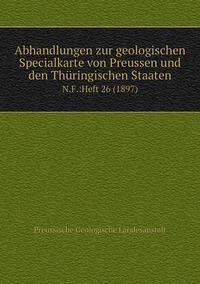Книга под заказ: «Abhandlungen zur geologischen Specialkarte von Preussen und den Thüringischen Staaten»