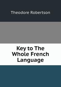 Key to The Whole French Language, Theodore Robertson обложка-превью