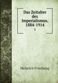 Das Zeitalter des Imperialismus, 1884-1914: 1, Heinrich Friedjung обложка-превью