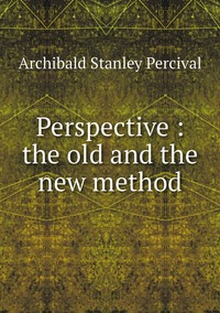 Perspective : the old and the new method, Archibald Stanley Percival обложка-превью