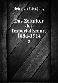 Das Zeitalter des Imperialismus, 1884-1914: 3, Heinrich Friedjung обложка-превью