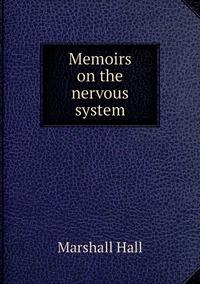 Memoirs on the nervous system, Marshall Hall обложка-превью