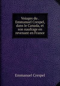 Voiages du . Emmanuel Crespel, dans le Canada, et son naufrage en revenant en France, Emmanuel Crespel обложка-превью
