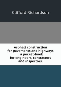 Asphalt construction for pavements and highways : a pocket-book for engineers, contractors and inspectors., Clifford Richardson обложка-превью