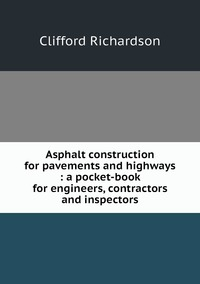 Asphalt construction for pavements and highways : a pocket-book for engineers, contractors and inspectors, Clifford Richardson обложка-превью