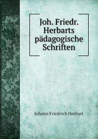Joh. Friedr. Herbarts pädagogische Schriften, Herbart Johann Friedrich обложка-превью