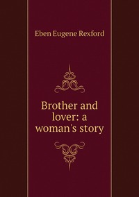Brother and lover: a woman's story, Eben Eugene Rexford обложка-превью