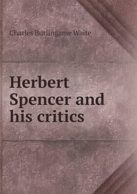 Herbert Spencer and his critics, Charles Burlingame Waite обложка-превью