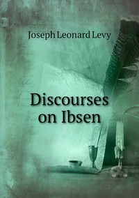 Discourses on Ibsen, Joseph Leonard Levy обложка-превью