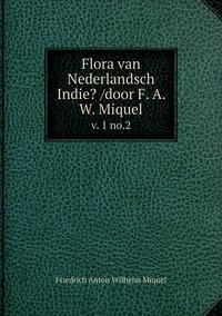 Flora van Nederlandsch Indie? /door F. A. W. Miquel.: v. 1 no.2, Friedrich Anton Wilhelm Miquel обложка-превью