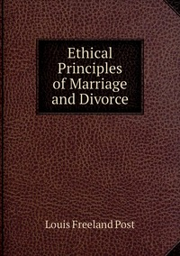 Ethical Principles of Marriage and Divorce, Louis Freeland Post обложка-превью