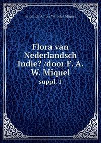 Flora van Nederlandsch Indie? /door F. A. W. Miquel.: suppl. 1, Friedrich Anton Wilhelm Miquel обложка-превью