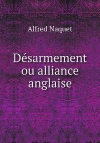 Désarmement ou alliance anglaise, Alfred Naquet обложка-превью