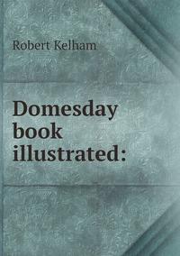 Domesday book illustrated:, Robert Kelham обложка-превью