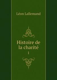 Histoire de la charité: 1, Leon Lallemand обложка-превью