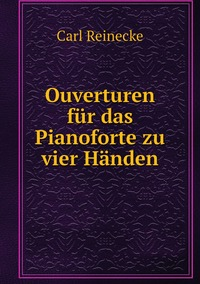 Ouverturen für das Pianoforte zu vier Händen, Carl Reinecke обложка-превью