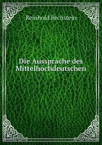 Die Aussprache des Mittelhochdeutschen, Reinhold Bechstein обложка-превью