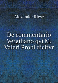 De commentario Vergiliano qvi M. Valeri Probi dicitvr, Alexander Riese обложка-превью