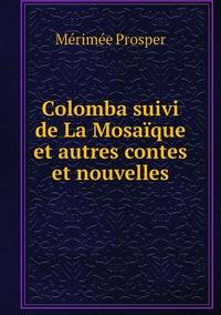 Colomba suivi de La Mosaïque et autres contes et nouvelles, Merimee Prosper обложка-превью