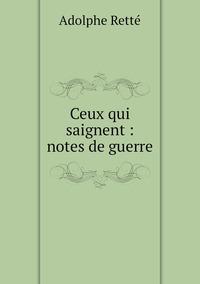 Ceux qui saignent : notes de guerre, Adolphe Rette обложка-превью