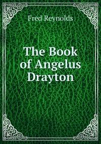 The Book of Angelus Drayton, Fred Reynolds обложка-превью