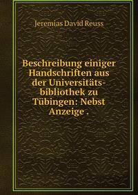 Beschreibung einiger Handschriften aus der Universitäts-bibliothek zu Tübingen: Nebst Anzeige ., Jeremias David Reuss обложка-превью