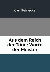 Aus dem Reich der Töne: Worte der Meister, Carl Reinecke обложка-превью