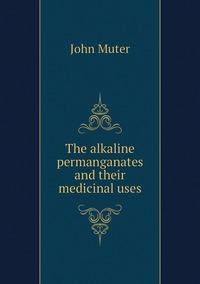 The alkaline permanganates and their medicinal uses, John Muter обложка-превью
